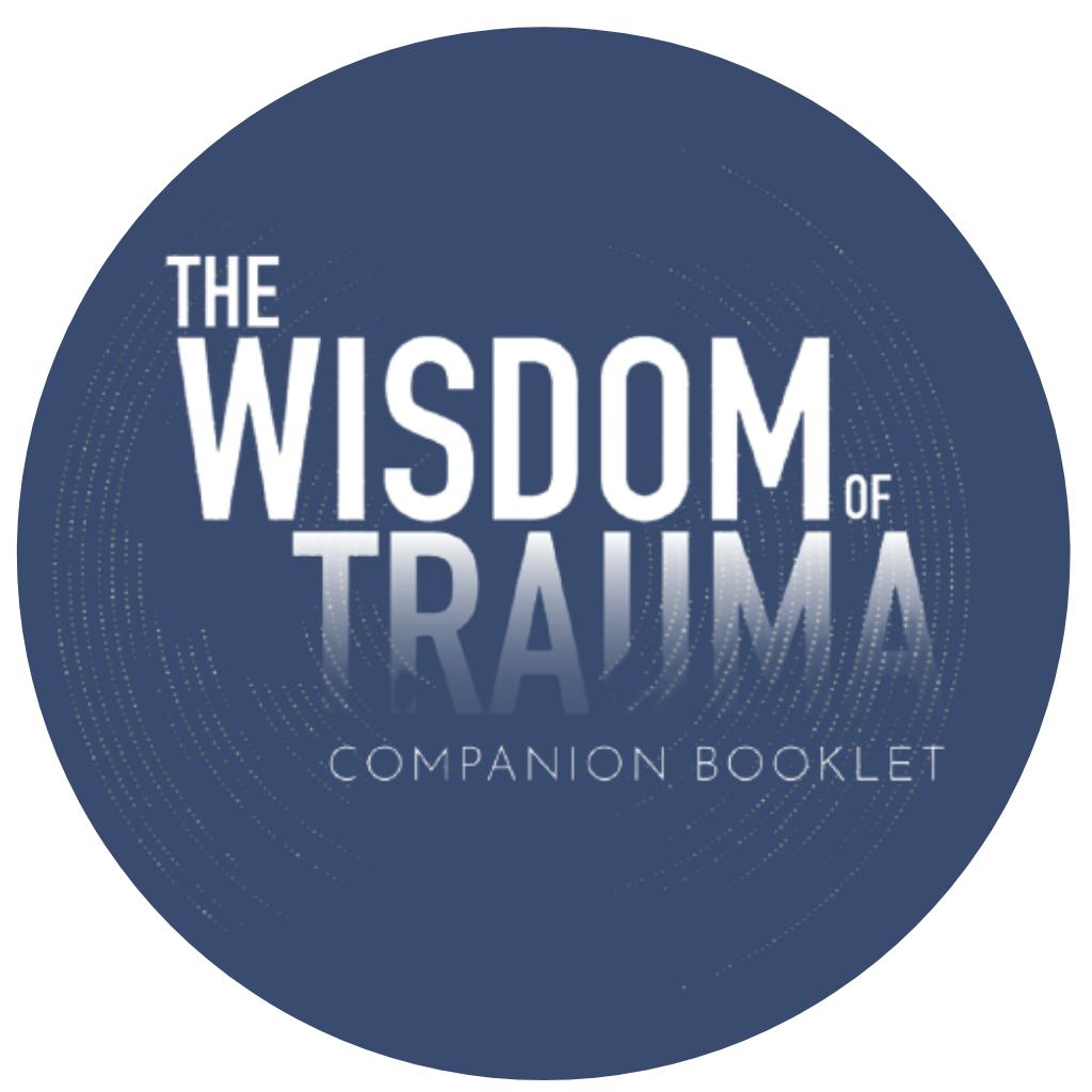 The Wisdom of Trauma Companion Booklet